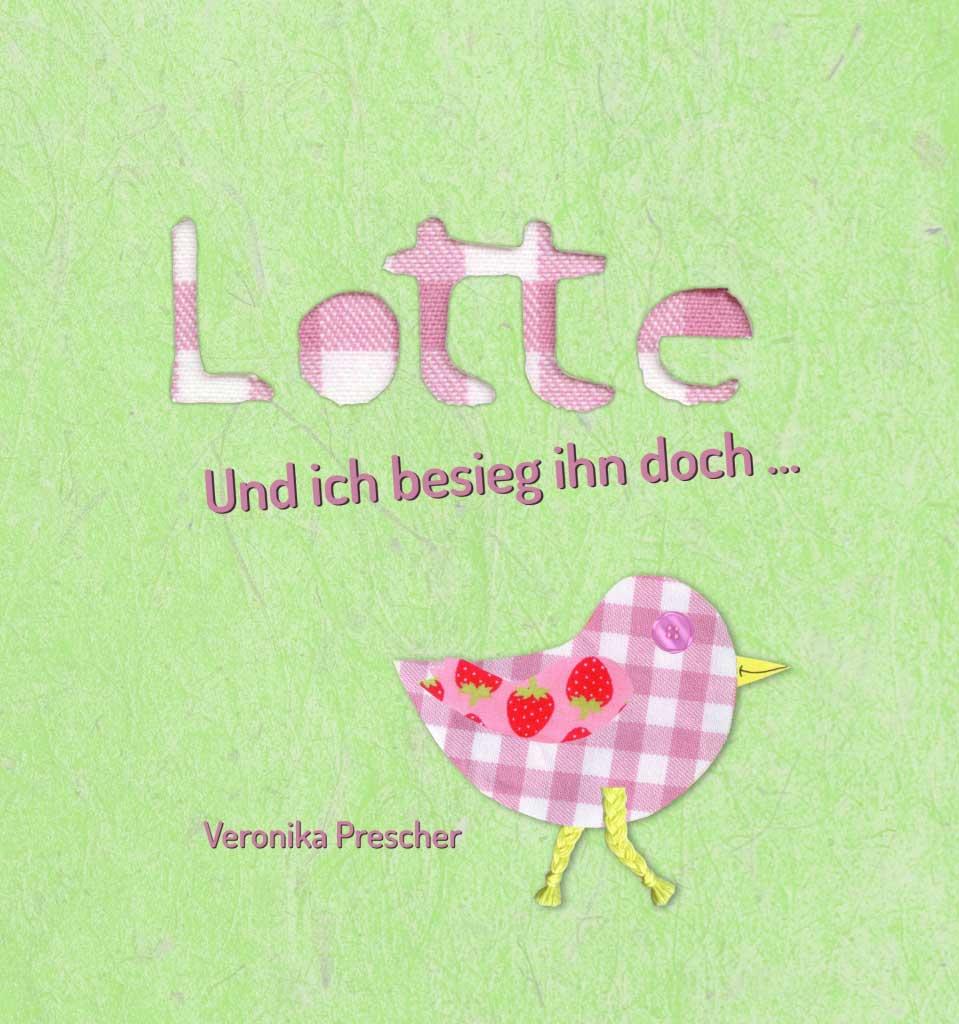 Veronika Prescher Lotte – Und ich besieg ihn doch … Eine Geschichte über die kleine Lotte und wie eine schwere Krankheit ihr Leben durcheinanderbringt, aber ihre unerschütterliche Zuversicht alles wieder zum Guten wenden lässt.
