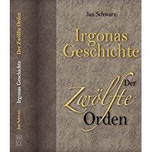 Jan Schwarz Irgonas Geschichte Der Zwölfte Orden