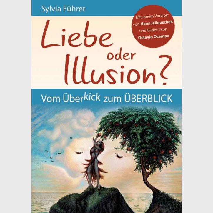 Liebe oder Illusion? Vom Überkick zum Überblick - Sylvia Führer