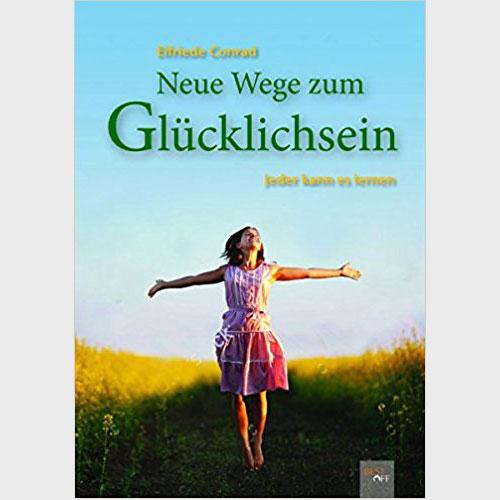Neue Wege zum Glücklichsein Elfriede Conrad -