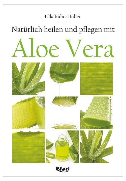 Rahn-Huber- Natürlich heilen und pflegen mit Aloe Vera