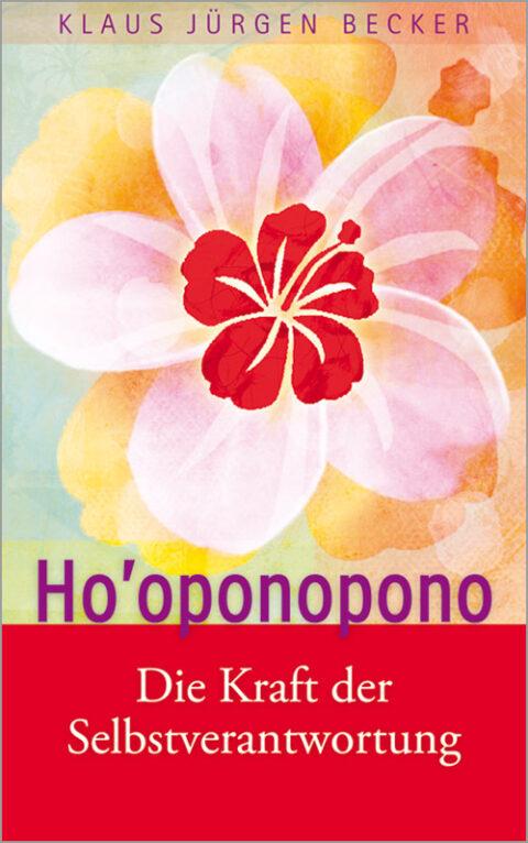 Klaus Jürgen Becker - Ho'oponopono - Die Kraft der Selbstverantwortung