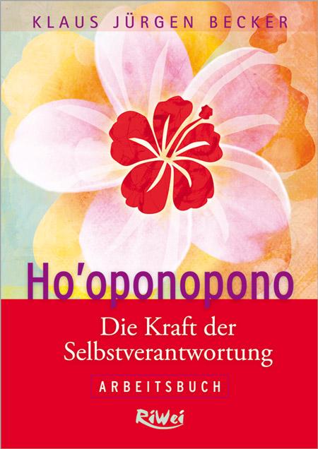 Klaus Jürgen Becker - Ho'oponopono - Die Kraft der Selbstverantwortung Arbeitsbuch