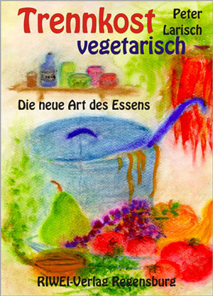 Peter Larisch - Trennkost vegetarisch